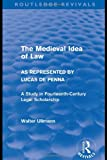 img - for The Medieval Idea of Law as Represented by Lucas de Penna (Routledge Revivals) (Routledge Revivals: Walter Ullmann on Medieval Political Theory) (Volume 1) book / textbook / text book