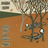Every Day And Every Night Bright Eyes