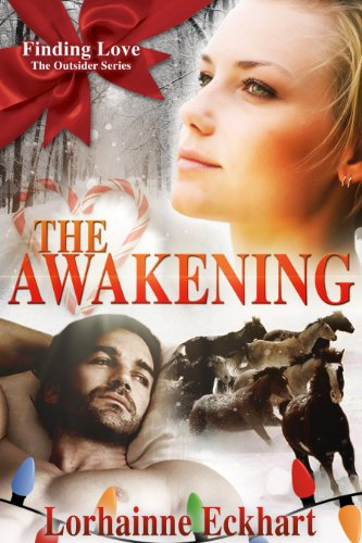 The Awakening (#3 of Finding Love ~ THE OUTSIDER SERIES, A Holiday Western Romance) by Lorhainne Eckhart
