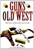 Dean K. Boorman Guns of the Old West: An Illustrated History