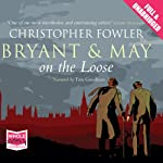 Bryant and May On the Loose (       UNABRIDGED) by Christopher Fowler Narrated by Tim Goodman