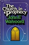 Church in Prophecy (0310340519) by Walvoord, John F.