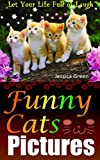 Funny Cats Pictures: Collected Cute, Funny Cats Pictures, Let Your Life Full of Laugh, Forget Your Trouble Temporarily