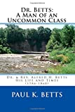 img - for Dr. Betts: A Man of an Uncommon Class: Dr. & Rev. Alfred H. Betts - His Life and Times (1786-1860) (All in the Family) (Volume 2) book / textbook / text book