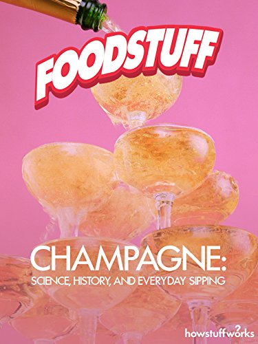 Champagne: Science, History, and Everyday Sipping