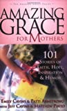 img - for Amazing Grace for Mothers: 101 Stories of Faith, Hope, Inspiration & Humor book / textbook / text book