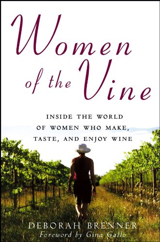 <strong>Take A Very Different Look at Wine Country - Deborah Brenner's Engaging & Inspiring <em>Women of the Vine: Inside the World of Women Who Make, Taste, and Enjoy Wine</em> - Now On Sale For Just $2.99</strong>