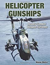 Helicopter Gunships: Deadly Combat Weapon Systems (Specialty Press)