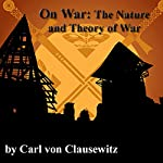 On War: The Nature and Theory of War | Carl von Clausewitz