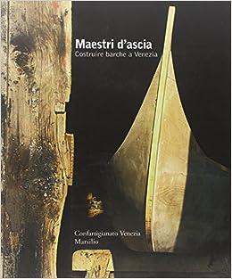 Maestri d'ascia. Costruire barche a Venezia: aa vv: 9788831788601