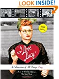 I Love Lucy: A Celebration of All Things Lucy: Inside the World of Television's First Great Sitcom