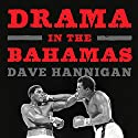 Drama in the Bahamas: Muhammad Ali's Last Fight Audiobook by Dave Hannigan Narrated by JD Jackson