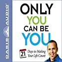 Only You Can Be You: 21 Days to Making Your Life Count Audiobook by Erik Rees Narrated by Greg Whalen