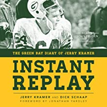 Instant Replay: The Green Bay Diary of Jerry Kramer (       UNABRIDGED) by Jerry Kramer, Dick Schaap Narrated by John Pruden
