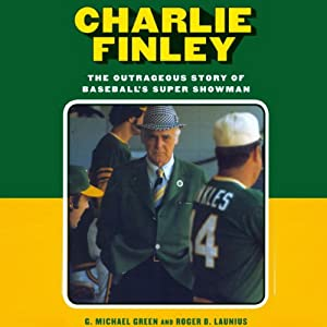 Charlie Finley: The Outrageous Story of Baseball's Super Showman | [G. Michael Green, Roger D. Launius]