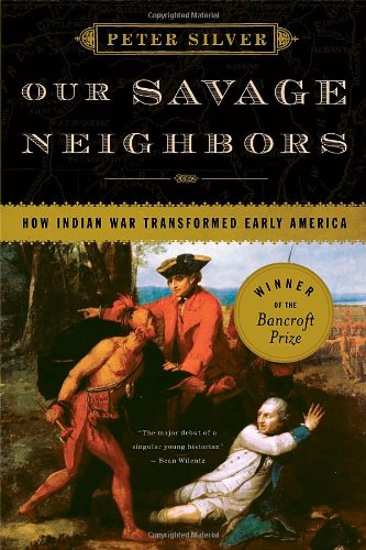 Our Savage Neighbors: How Indian War Transformed Early...