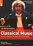 The Rough Guide To Classical Music (Rough Guide Music Reference) - 4th edition (1843532476) by Rough Guides