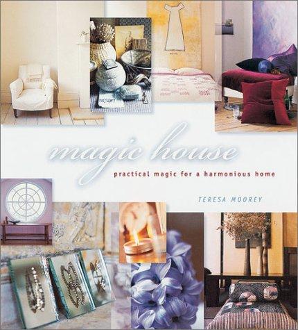 Magic House : Practical Magic for a Harmonious Home, TERESA MOOREY