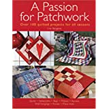 "A Passion for Patchwork: Over 100 Quilted Projects for All Seasonsvon ""Lise Bergere"""