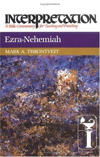 Ezra-Nehemiah (Interpretation, a Bible Commentary for Teaching and Preaching), MARK A. THRONTVEIT