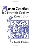 Marian Devotion in Thirteenth-Century French Lyric (0802038859) by Daniel E. O'Sullivan