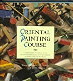 "Oriental Painting Course: ""A Structured, Practical Guide to Painting Skills and Techniques Of..."" (0823033899) by Wang Jainan"