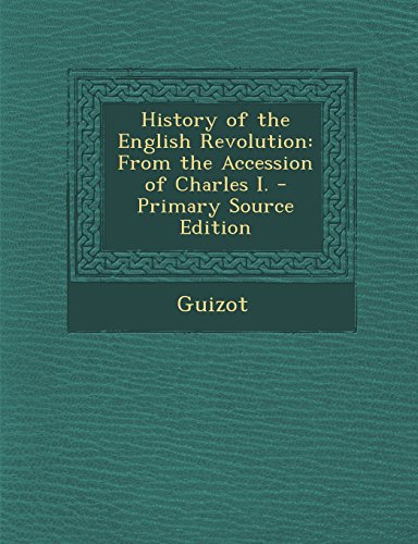 History of the English Revolution: From the Accession of Charles I. - Primary Source Edition