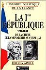 La première République : 1792-1804, de la chute de la monarchie au Consulat