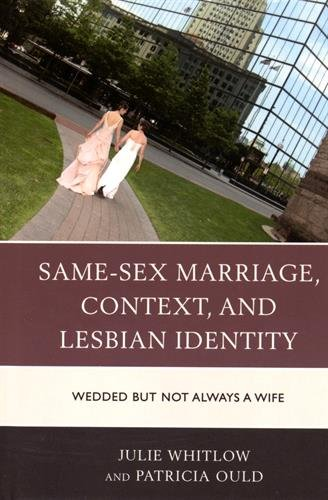Same-Sex Marriage, Context, and Lesbian Identity : Wedded But Not Always a Wife