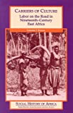 img - for Carriers of Culture: Labor on the Road in Nineteenth-Century East Africa (Social History of Africa) book / textbook / text book