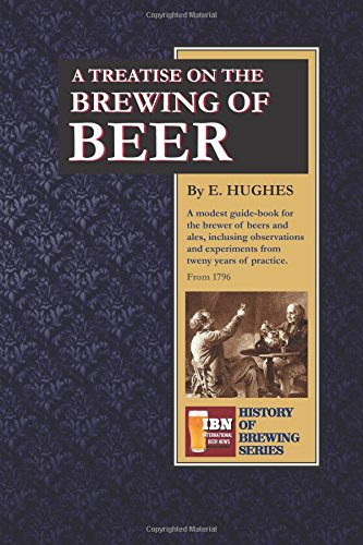 A Treatise on The Brewing of Beer: Volume 1 (History of Brewing Series)