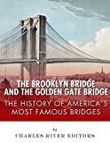 The Brooklyn Bridge and the Golden Gate Bridge: The History of Americas Most Famous Bridges