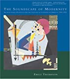 The Soundscape of Modernity: Architectural Acoustics and the Culture of Listening in America, 1900--1933