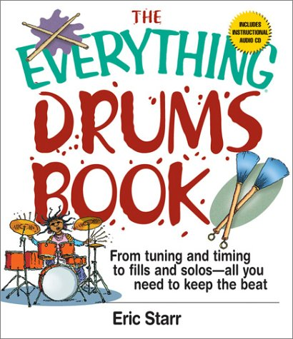 Everything Drums Book : From Tuning and Timing to Fills and Solos-All You Need to Keep the Beat, ERIC STARR