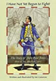 I Have Not Yet Begun to Fight: The Story of John Paul Jones: Hero of the American Navy (Scottish heroes)