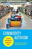 Commodity Activism: Cultural Resistance in Neoliberal Times (Critical Cultural Communication)