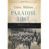 Paradise Lost: Smyrna 1922, The Destruction of a Christian City in the Islamic Worldpar Giles Milton