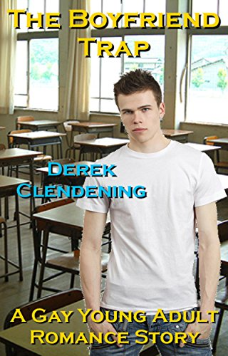 Derek Clendening - The Boyfriend Trap: A Gay Young Adult Romance Story