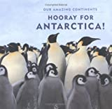 Hooray For Antarctica! (Our Amazing Continents)