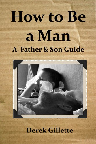 Book: How to Be a Man - A Father & Son Guide by Derek Bryan Gillette