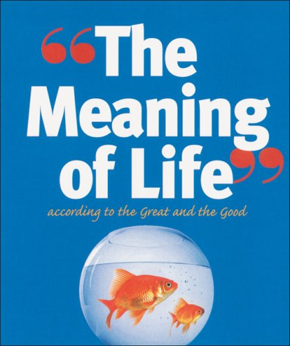 Meaning of Life: According to the Great and the Good