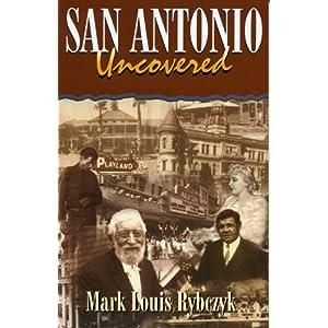 San Antonio Uncovered Mark Louis Rybczyk