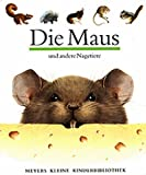 Die Maus und andere Nagetiere. Meyer. Die kleine Kinderbibliothek,  Band 13 (3411085517) by Delafosse, Claude
