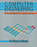 Computer Engineering: Hardware Design (0131629263) by Mano, M. Morris