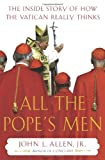 All the Popes Men: The Inside Story of How the Vatican Really Thinks