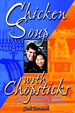 Chicken Soup with Chopsticks: A Jew's Struggle for Truth in an Interfaith Relationship Jack Botwinik
