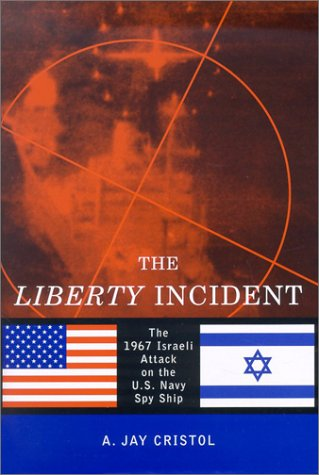 The Liberty Incident: The 1967 Attack on the U.S. Navy Spy Ship