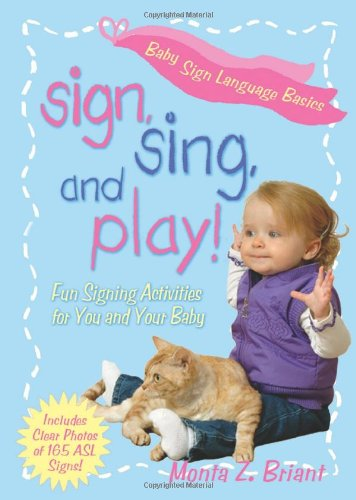 Sign, Sing, and Play!: Fun Signing Activities for You and Your Baby