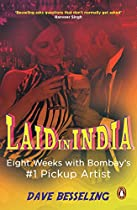 LAID IN INDIA: EIGHT WEEKS WITH BOMBAY'S . 1 PICKUP ARTIST