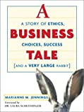 A business tale : a story of ethics, choices, success, and a very large rabbit